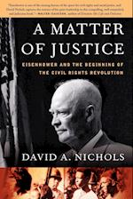 A Matter of Justice: Eisenhower and the Beginning of the Civil Rights Revolution af David A. Nichols