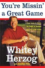 You're Missin' a Great Game: From Casey to Ozzie, the Magic of Baseball and How to Get It Back af Jonathan Pitts, Whitey Herzog