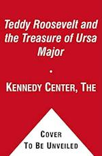 Teddy Roosevelt and the Treasure of Ursa Major af Kennedy Center the