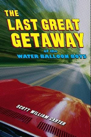Last Great Getaway of the Water Balloon Boys af Scott William Carter
