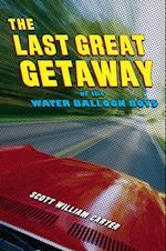 Last Great Getaway of the Water Balloon Boys af Scott William Carter
