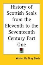History of Scottish Seals from the Eleventh to the Seventeenth Century Part One