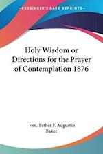 Holy Wisdom or Directions for the Prayer of Contemplation 1876