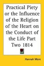 Practical Piety or the Influence of the Religion of the Heart on the Conduct of the Life Part Two 1814 af Hannah More