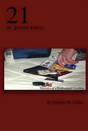 21 A Journey: Memoirs of a Professional Gambler