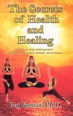The Secrets of Health and Healing af Raj Kumar