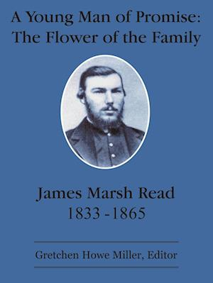 A Young Man of Promise: The Flower of the Family: James Marsh Read 1833-1865