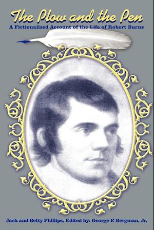 Bog hæftet The Plow and the Pen: A Fictionalized Account of the Life of Robert Burns af Betty Phillips Jack Phillips