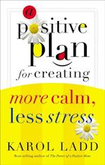 Positive Plan for Creating More Calm, Less Stress af Karol Ladd