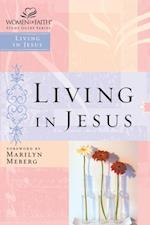 Living in Jesus (Women of Faith Study Guide Series)