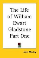 The Life of William Ewart Gladstone Part One af John Morley