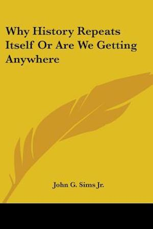 Bog, paperback Why History Repeats Itself or Are We Getting Anywhere af John G Sims Jr