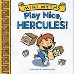 Play Nice, Hercules!