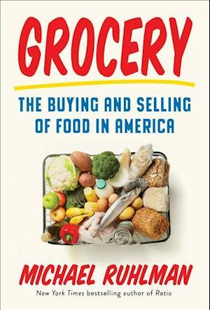 Bog, hardback Grocery: The Buying and Selling of Food in America af Michael Ruhlman
