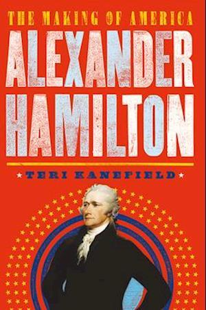 Bog, hardback Alexander Hamilton: The Making of America af Teri Kanefield