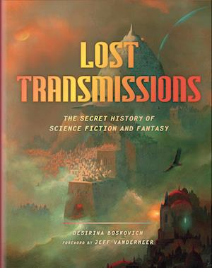Lost Transmissions:The Secret History of Science Fiction and Fant