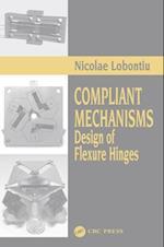 Compliant Mechanisms af Nicolae Lobontiu
