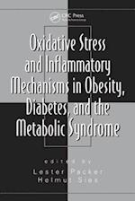 Oxidative Stress and Inflammatory Mechanisms in Obesity, Diabetes and the Metabolic Syndrome (Oxidative Stress and Disease)