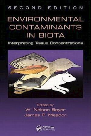 Environmental Contaminants in Biota: Interpreting Tissue Concentrations, Second Edition