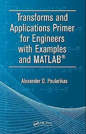 Transforms and Applications Primer for Engineers with Examples and MATLAB (R)