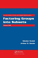Factoring Groups into Subsets (Lecture Notes in Pure and Applied Mathematics)