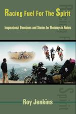 Racing Fuel For The Spirit: Inspirational Devotions and Stories for Motorcycle Riders