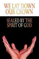 WE LAY DOWN OUR CROWN: SEALED BY THE SPIRIT OF GOD af Gloria