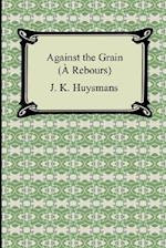 Against the Grain (a Rebours) af J. K. Huysmans, Joris karl Huysmans