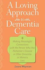A Loving Approach to Dementia Care (A 36 hour Day Book)