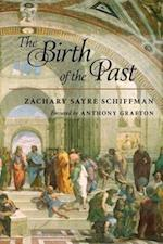 The Birth of the Past af Anthony Grafton, Zachary Sayre Schiffman