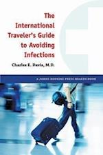 The International Traveler's Guide to Avoiding Infections (A Johns Hopkins Press Health Book, nr. 1)