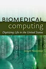 Biomedical Computing (JOHNS HOPKINS UNIVERSITY STUDIES IN HISTORICAL AND POLITICAL SCIENCE)