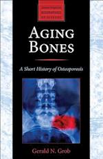 Aging Bones (Johns Hopkins Biographies of Disease)