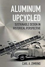 Aluminum Upcycled (Johns Hopkins Studies in the History of Technology)