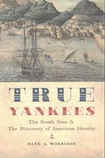 True Yankees (JOHNS HOPKINS UNIVERSITY STUDIES IN HISTORICAL AND POLITICAL SCIENCE)