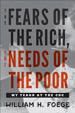 The Fears of the Rich, the Needs of the Poor af William H. Foege