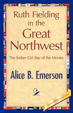Ruth Fielding in the Great Northwest af Alice B Emerson