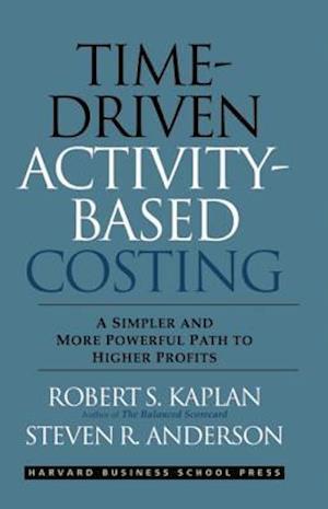 Bog, hardback Time-Driven Activity-Based Costing af Steven R. Anderson, Robert S. Kaplan
