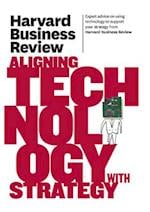 Harvard Business Review on Aligning Technology With Strategy (Harvard Business Review Paperback Series)