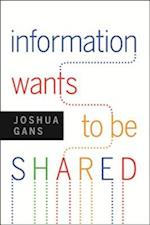 Information Wants to Be Shared af Joshua Gans