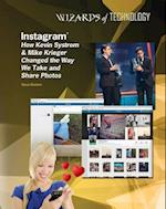 Instagram: How Kevin Systrom & Mike Krieger Changed the Way We Take and Share Photos (Wizards of Technology)
