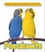 Parakeets (Understanding and Caring for Your Pet, nr. 12)