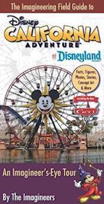 The Imagineering Field Guide to Disney California Adventure at Disneyland Resort (Imagineering Field Guide)