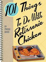 101 Things to do with Rotisserie Chicken (101 Things to Do With)