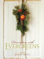 Decorating with Evergreens af Zac Williams, Robert Waite