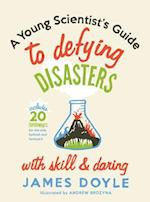 A Young Scientist's Guide to Defying Disasters With Skill & Daring af James Doyle