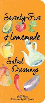 Seventy-Five Homemade Salad Dressings