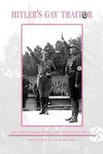 Hitler's Gay Traitor: The Story of Ernst Rohm, Chief of Staff of the S.A.
