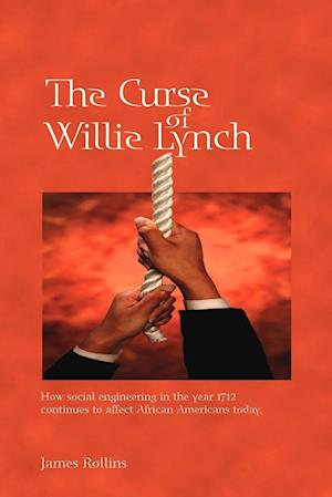 The Curse of Willie Lynch: How Social Engineering Iin the Year 1712 Continues to Affect African Americans Today