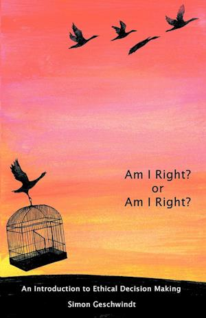 Am I Right? or Am I Right?: An Introduction to Ethical Decision Making